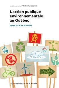Annie Chaloux - L'action publique environnementale au Québec - Entre local et mondial.