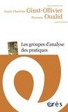 Annie-Charlotte Giust-Ollivier et Florence Oualid - Les groupes d'analyse des pratiques.