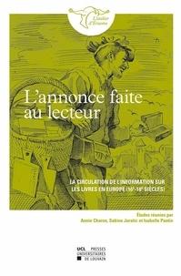 Annie Charon et Sabine Juratic - L'annonce faite au lecteur - La circulation de l'information sur les livres en Europe (16e-18e siècles).