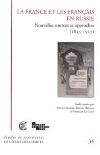 Annie Charon et Bruno Delmas - La France et les Français en Russie - Nouvelles sources et approches (1815-1917).