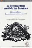 Annie Charon et Thierry Claerr - Le livre maritime au siècle des Lumières - Edition et diffusion des connaissances maritimes (1750-1850).