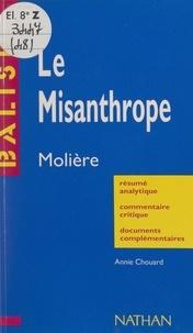 Annie Chouard et Henri Mitterand - Le Misanthrope - Molière. Résumé analytique, commentaire critique, documents complémentaires.