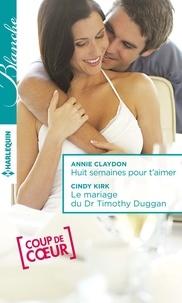 Annie Claydon et Cindy Kirk - Huit semaines pour t'aimer - Le mariage du Dr Timothy Duggan.