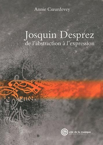 Annie Coeurdevey - Josquin Desprez, de l'abstraction à l'expression.