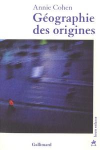 Annie Cohen - Géographie des origines.