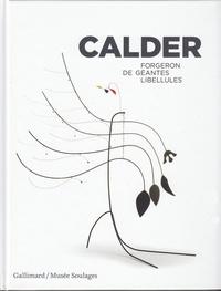 Calder- Forgeron de géantes libellules - Annie Cohen-Solal |