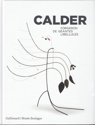 Annie Cohen-Solal et Benoît Decron - Calder - Forgeron de géantes libellules.