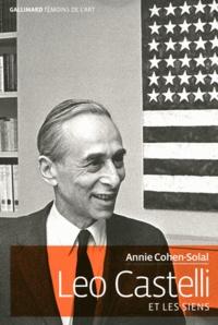 Annie Cohen-Solal - Leo Castelli et les siens.