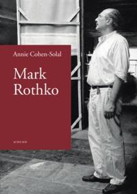 Annie Cohen-Solal - Mark Rothko.