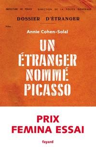Annie Cohen-Solal - Un étranger nommé Picasso.