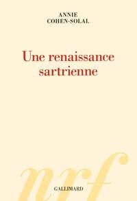 Annie Cohen-Solal - Une renaissance sartrienne.