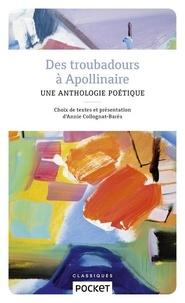 Annie Collognat-Barès - Des troubadours à Apollinaire - Une anthologie poétique.