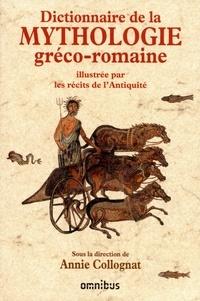 Annie Collognat - Dictionnaire de la mythologie gréco-romaine - Illustrée par les récits de l'Antiquité.