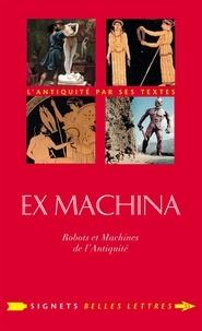 Annie Collognat et Bernadette Choppin - Ex machina - Machines, automates et robots dans l'Antiquité.