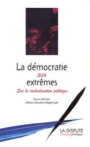 Annie Collovald et Brigitte Gaïti - La démocratie aux extrêmes - Sur la radicalisation politique.
