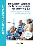 Annie Cornu-Leyrit - Stimulation cognitive de la personne âgée non pathologique - Animation de groupes en institution et entraînement individuel.