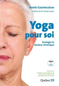 Annie Courtecuisse - Yoga pour soi : Soulager la douleur chronique.