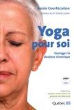 Annie Courtecuisse - Yoga pour soi - Soulager la douleur chronique. 1 DVD