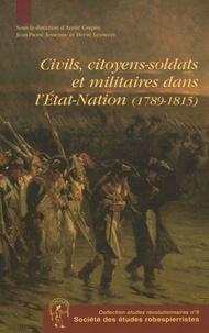 Annie Crépin et Jean-Pierre Jessenne - Civils, citoyens-soldats et militaires dans l'Etat-Nation (1789-1815).