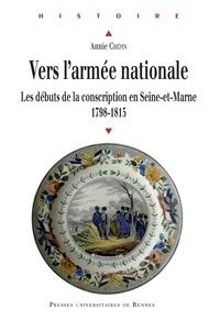 Ebooks gratuits téléchargement au format mobi Vers l'armée nationale  - Les débuts de la conscription en Seine-et-Marne (1798-1815) FB2 iBook par Annie Crépin 9782753568051