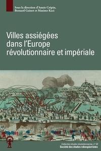 Annie Crépin et Bernard Gainot - Villes assiégées dans l'Europe révolutionnaire et impériale - Actes du colloque de Besançon, 3-4 mai 2017.
