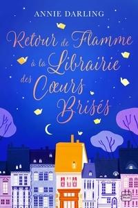 Téléchargez des ebooks au Royaume-Uni Retour de flamme à la librairie des coeurs brisés 9782811221454 par Annie Darling