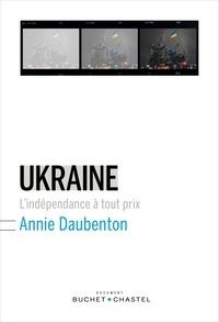 Annie Daubenton - Ukraine - L'indépendance à tout prix.