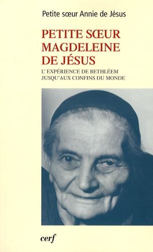 Annie de Jésus - Petite soeur Magdeleine de Jésus - L'exérience de Bethléem jusqu'aux confins du monde.