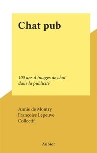Annie de Montry et  Collectif - Chat pub - 100 ans d'images de chat dans la publicité.