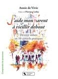 Annie de Vivie - J'aide mon parent à vieillir debout - Devenir aidant en 10 conseils pratiques.