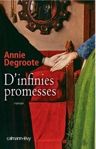 Annie Degroote - D'infinies promesses.