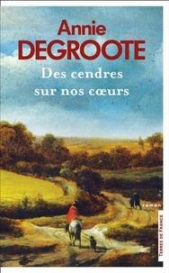 Annie Degroote - Des cendres sur nos coeurs.