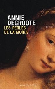 Annie Degroote - Les perles de la Moïka.