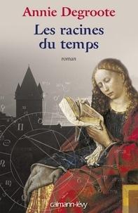 Annie Degroote - Les Racines du temps.
