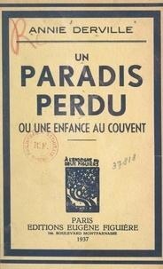 Annie Derville - Un paradis perdu - Ou Une enfance au couvent.