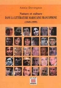 Annie Devergnas - Nature et culture dans la littérature marocaine francophone (1949-1999).