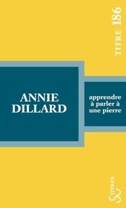 Annie Dillard - Apprendre à parler à une pierre.