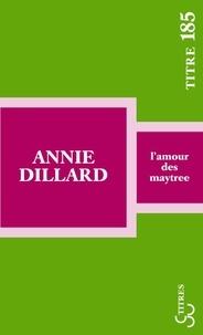 Annie Dillard - L'amour des Maytree.