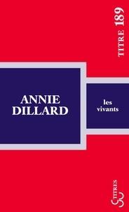Annie Dillard - Les vivants.