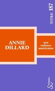 Annie Dillard - Une enfance américaine.