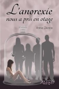 Annie Dionne - L'anorexie nous a pris en otage.