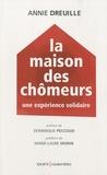 Annie Dreuille - La Maison des chômeurs - Une expérience solidaire.