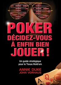 Annie Duke et John Vorhaus - Poker - Décidez-vous à enfin bien jouer !.