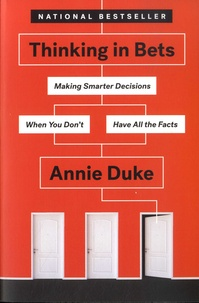 Annie Duke - Thinking in Bets - Making Smarter Decisions When You Don't Have All the Facts.