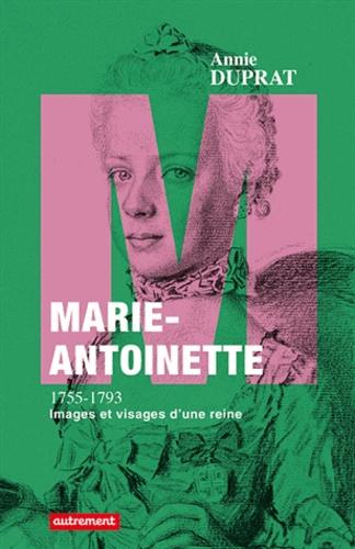 Marie-Antoinette 1755-1793. Images et visages d'une reine