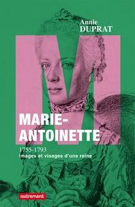 Annie Duprat - Marie-Antoinette 1755-1793 - Images et visages d'une reine.