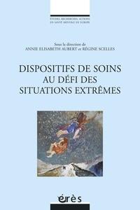 Annie Elisabeth et Régine Scelles - Les dispositifs de soins au défi des situations extrêmes.
