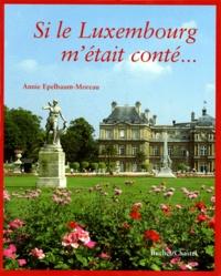 Annie Epelbaum-Moreau - Si le Luxembourg m'était conté.