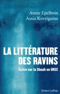 Annie Epelboin et Assia Kovriguina - La littérature des ravins - Ecrire sur la Shoah en URSS.