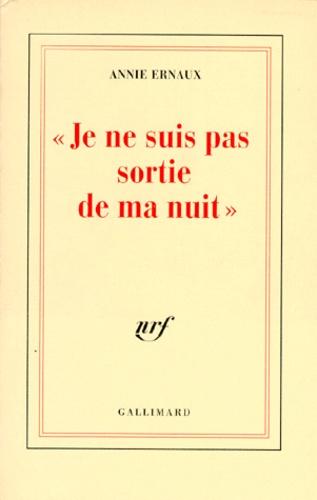 """Annie Ernaux - """"Je ne suis pas sortie de ma nuit""""."""